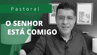 O SENHOR ESTÁ COMIGO | Rev. Amauri de Oliveira