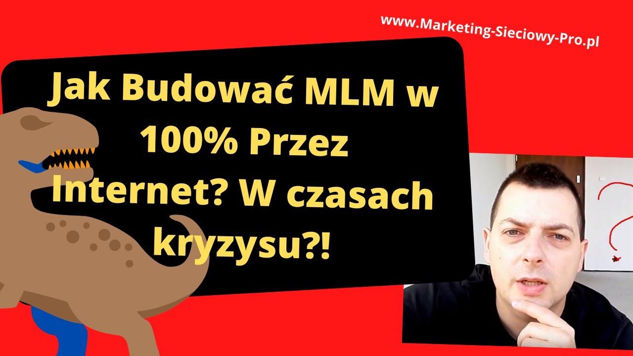 ► Jak Budować MLM w 100% Przez Internet? W czasach kryzysu?!