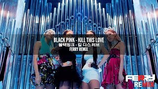 Black Pink - Kill This Love (Ferry Remix)