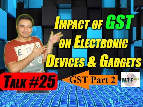 Impact of GST on Goods Explained | Impact of GST on Prices of Electronic Devices, Gadgets Explained