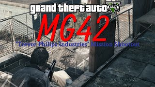 "GTA V - MG42 Shootout on ""Trevor Philips Industries"" mission"
