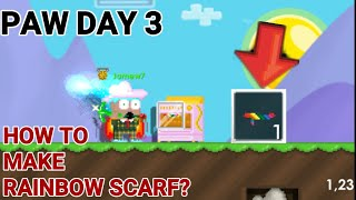 PAW DAY 3! (How To Make Rainbow Scarf?) OMG!! - Growtopia