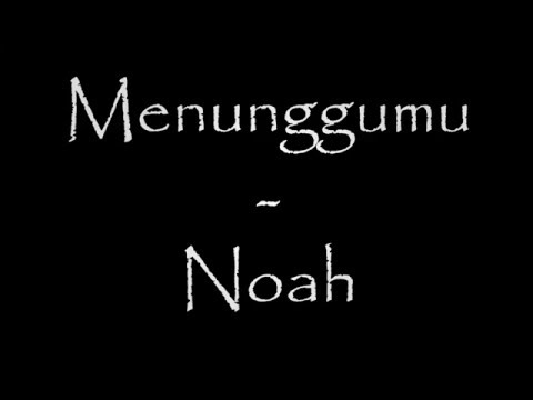 Menunggumu - Noah Lyrics Video ( video lirik ) HQ / HD