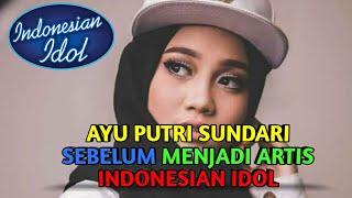 Ayu Putri Sundari Sebelum jadi Artis indonesia Idol 2018