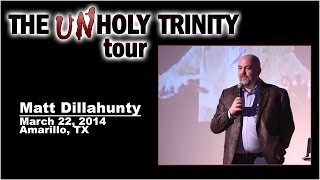The Unholy Trinity Tour: Part 1 of 3 - Matt Dillahunty