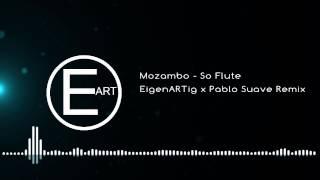 Mozambo - So Flute (EigenARTig x Pablo Suave Remix)