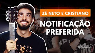 Baixar Como tocar no violão: NOTIFICAÇÃO PREFERIDA - Zé Neto e Cristiano (versão completa)