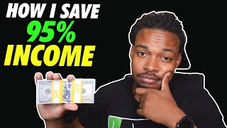 How I Save 95 percent of my Income at age 22
