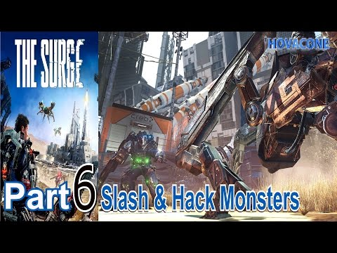 Slash and Hack Monsters | The Surge | Part 6 | Gameplay Live Action Commentary