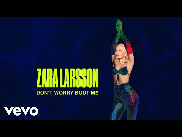 Zara Larsson - Dont Worry Bout Me (Audio)