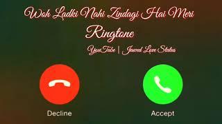 New Mp3 Ringtone 2021 || Woh Ladki Nahi Zindagi Hai Meri Ringtone|| Lofi Ringtone||Jawed Love Status