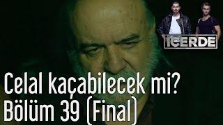 İçerde 39  Bölüm (Final) -  Celal Kaçabilecek mi?