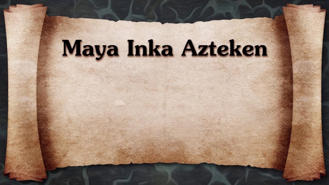Azteken Inka Maya