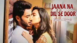 Jaana Na Dil Se Door Türkçe Altyazılı | Kho Na Doon Türkçe Altyazılı |Atharv & Vividha |Armaan Malik