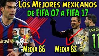 Los Mejores Mexicanos de FIFA 07 a FIFA 17