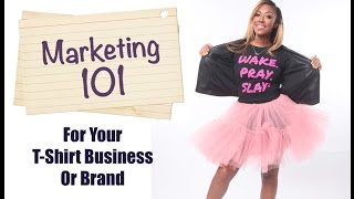 Marketing 101 For Your T-Shirt Business!