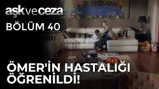 Şahnur, Ömer'in Hastalığını Öğreniyor! - Aşk ve Ceza 40. Bölüm