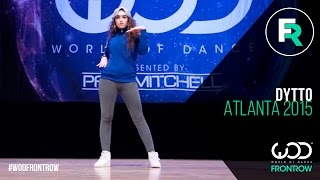 Dytto | FRONTROW | World of Dance Atlanta 2015 | #WODATL15
