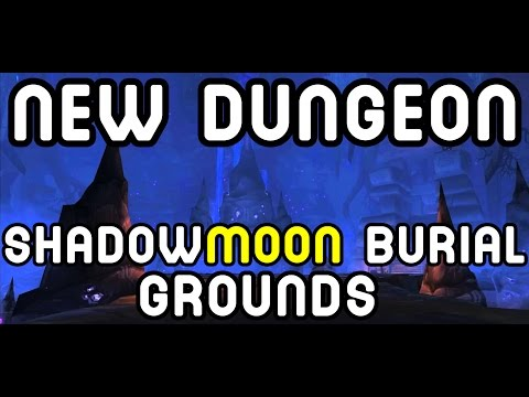 NEW DUNGEON: Shadowmoon Burial Grounds (Warlords of Draenor)