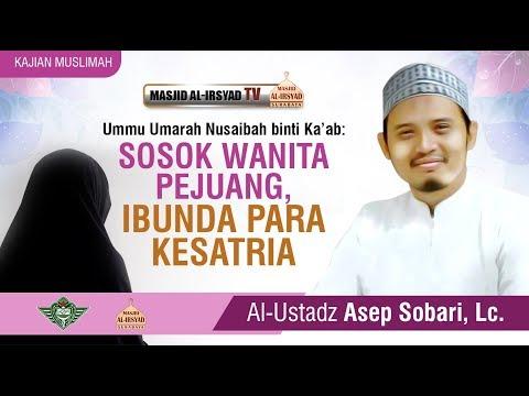 Kisah Ummu Umarah Nusaibah binti Ka'ab  - Ustadz Asep Sobari Lc