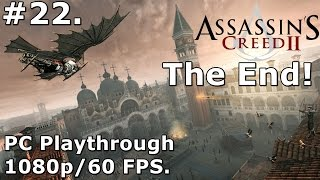 22. Assassins Creed 2 (PC Playthrough) - 1080p/60fps - The End (of AC2).