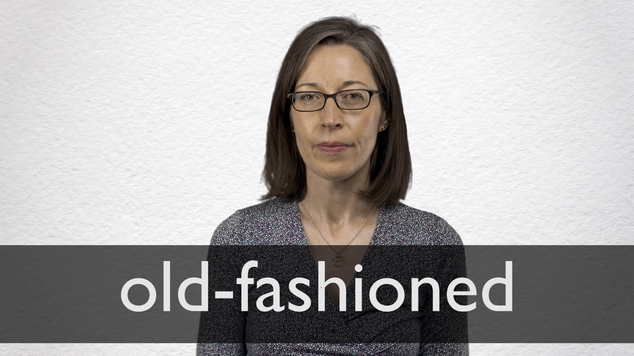 Old-fashioned definition and meaning | Collins English