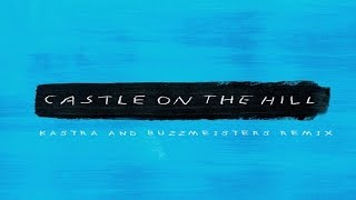 Ed Sheeran - Castle On The Hill (Kastra & Buzzmeisters Remix)