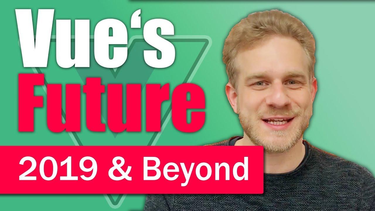 Vue.js in 2019 & Beyond