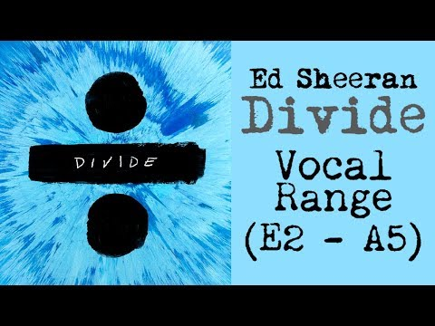 "Ed Sheeran ""Divide"" (÷) - Album Vocal Range (E2 - A5)"