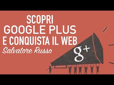 Scopri Google Plus e Conquista il Web - Intervista a Salvatore Russo