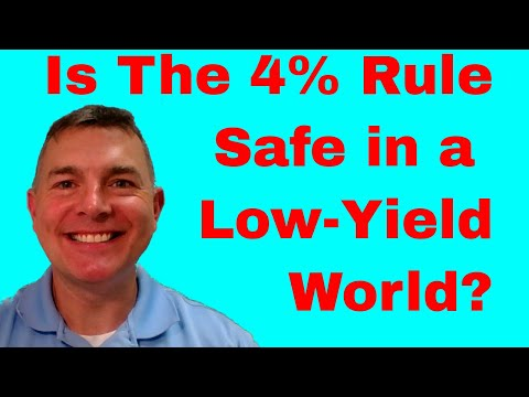 Is The 4% Rule Safe In A Low Yield World?