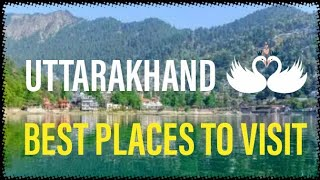 Top places to visit in Uttarakhand | Most beautiful hill stations of Uttarakhand
