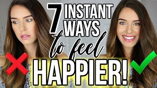 7 Ways To INSTANTLY Feel HAPPIER!