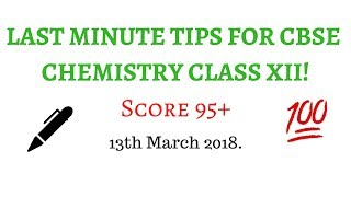 [1/3]LAST MINUTE CHEMISTRY EXAM TIPS | CBSE CLASS XII | SCORE 95+|13th March 2018.