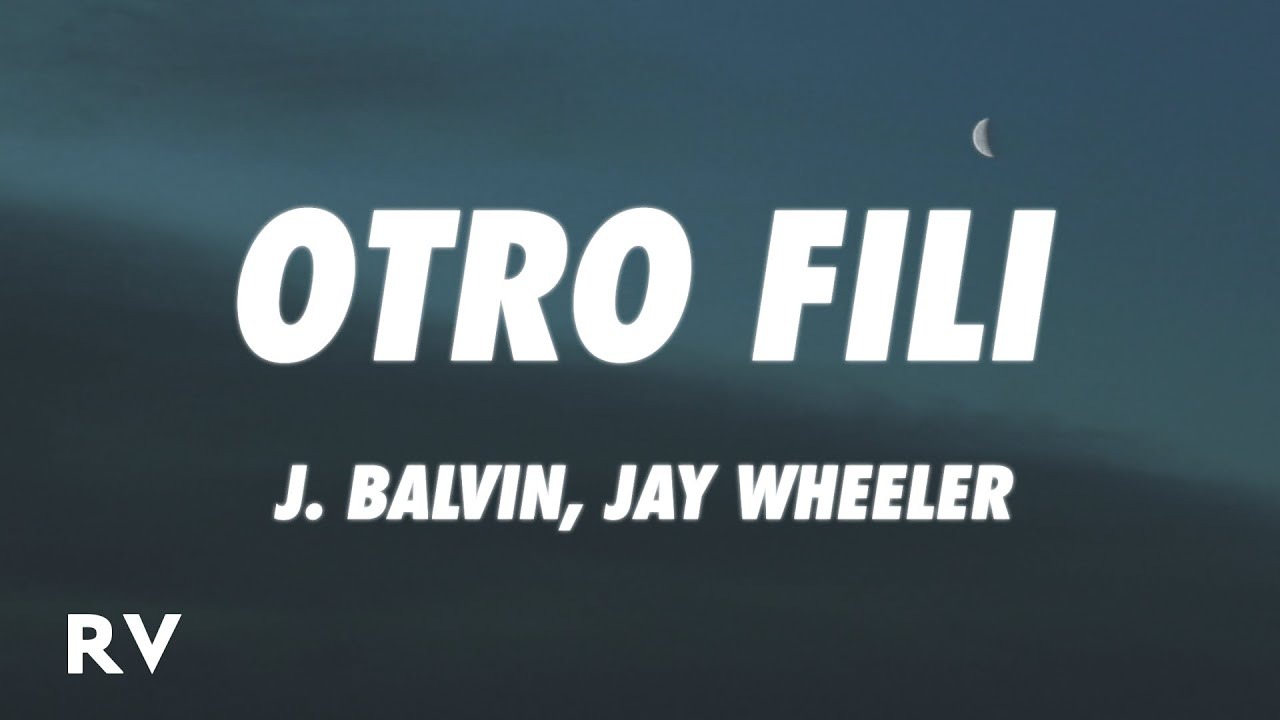 J. Balvin, Jay Wheeler - OTRO FILI (Letra/Lyrics)