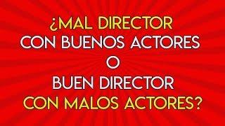 74.- ¿Buen Director con malos actores o buenos actores y mal director?