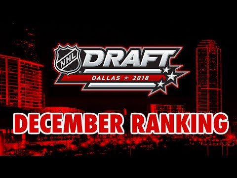 2018 NHL DRAFT PROSPECTS RANKING - DECEMBER RANKINGS (MOCK DRAFT)