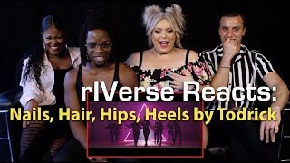 rIVerse Reacts: Nails, Hair, Hips, Heels by Todrick - M/V Reaction