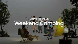 Bixby Sessions 06: Weekend Camping | Bixby | Samsung SmartLife