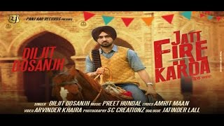 JATT FIRE KARDA Diljit Dosanjh Punjabi Songs new 2019 Panj-aab Records