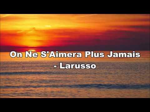 Download On Ne S'Aimera Plus Jamais (Lyrics) - Larusso