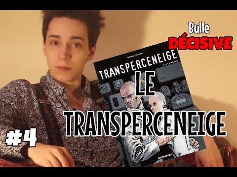 LE TRANSPERCENEIGE - Bulle Décisive #4