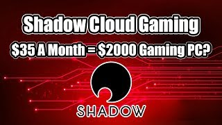 Shadow Cloud Gaming Service $35 A month = $2000 Gaming PC
