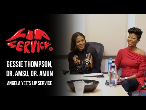Angela Yee's Lip Service Ft. Dr. Amun, Dr. Amsu, & Coach Gessie Thompson