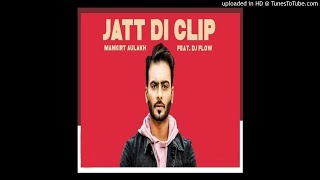 Jatt Di Clip |Mankirt Aulakh |  |New Latest song 2018|