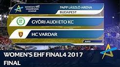 Györi Audi ETO KC vs HC Vardar | Final | WOMEN'S EHF FINAL4 2017