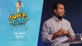 Super Dad   Father's Day Sermon   Ps. Sam Ellis