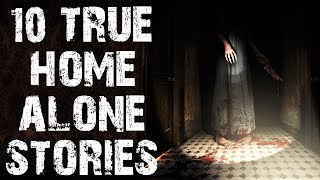 10 TRUE Disturbing & Terrifying Home Alone Horror Stories   (Scary Stories)