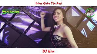 [Dé Music] DJ Kiss - Đừng Quên Tên Anh (Remix) | Vinahouse Remix hay nhất 2019