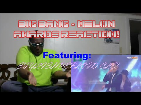 BIG BANG - MELON AWARDS REACTION! (FEATURING STYLISHREPLOID CLE!)